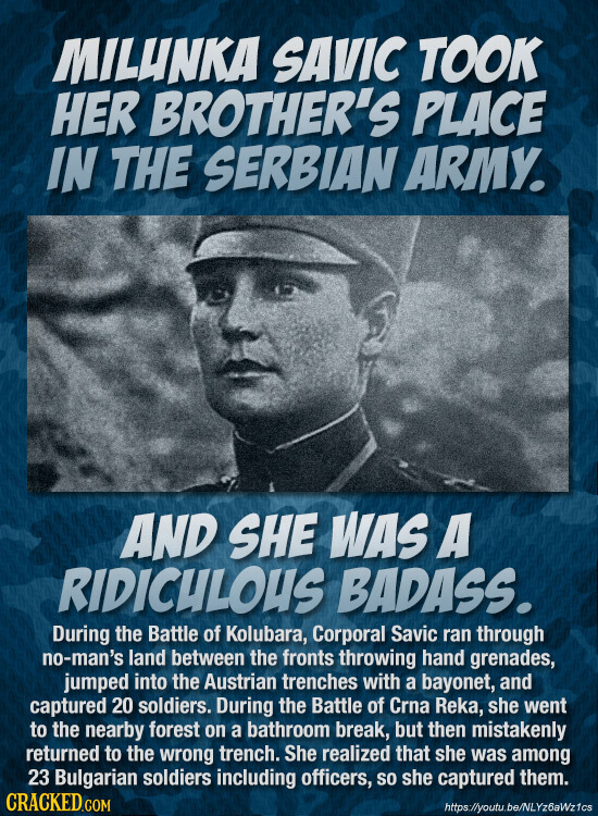 MILUNKA SAVIC TOOK HER BROTHER'S PLACE IN THE SERBIAN ARMY. AND SHE WAS A RIDICULOUS BADASS. During the Battle of Kolubara, Corporal Savic ran through