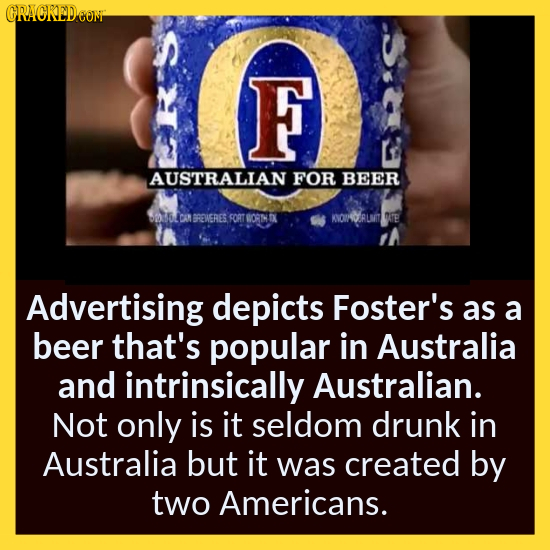 CRACREDCON F AUSTRALIAN FOR BEER BREAERIES SORT ORMLOK KIOO RLAM OTE Advertising depicts Foster's as a beer that's popular in Australia and intrinsica
