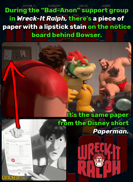 JOHN C. SARAH JACK JANE During the Bad-Anon support group in Wreck-It Ralph, there's a piece of paper with a lipstick stain on the notice board behi