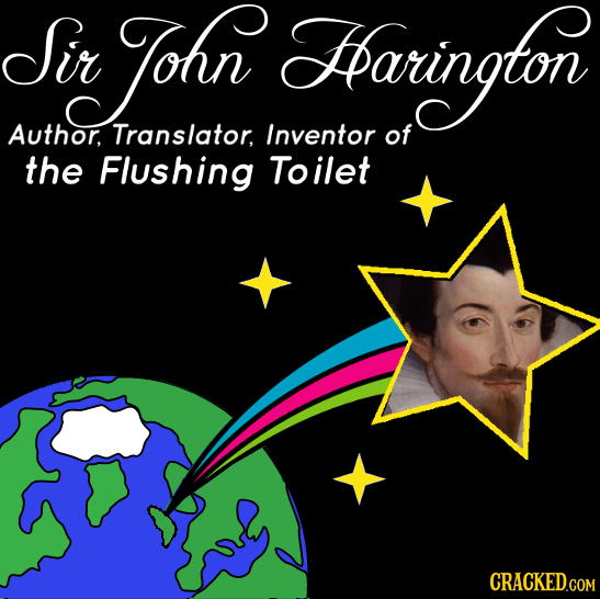 Sir in ohn Hbarington Author, Translator, Inventor of the Flushing Toilet CRACKED.COM