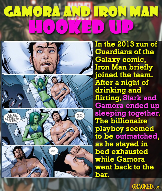 GAMORA AND IRON MAN HOOKED UP In the 2013 run of Guardians of the Galaxy comic, Iron Man briefly joined the team. After a night of drinking and flirti