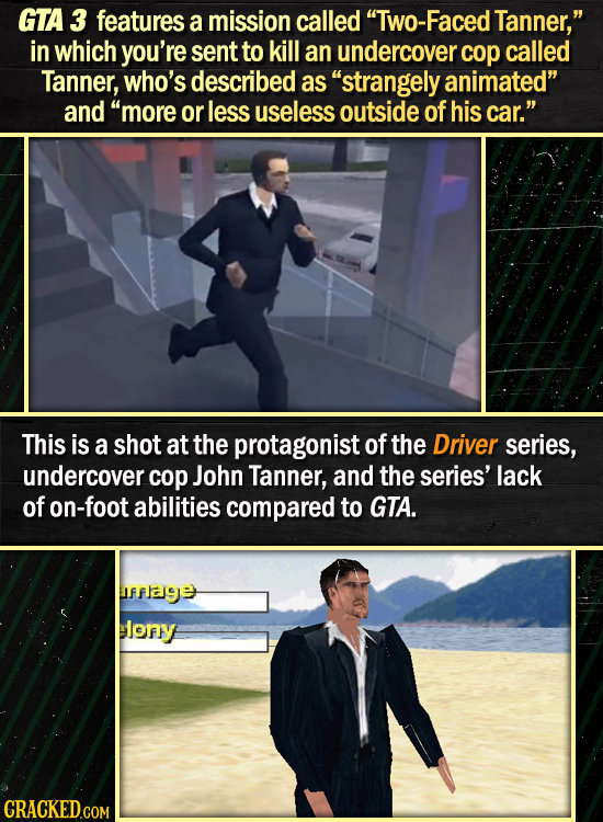 GTA 3 features a mission called Two-Faced Tanner, in which you're sent to kill an undercover cop called Tanner, who's described as strangely animat
