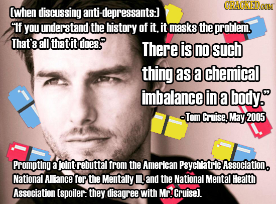 CRACKEDCO (when discussing anti-depressants:] If you understand the history of it. it masks the problem. That'sall that it does. There is no such th