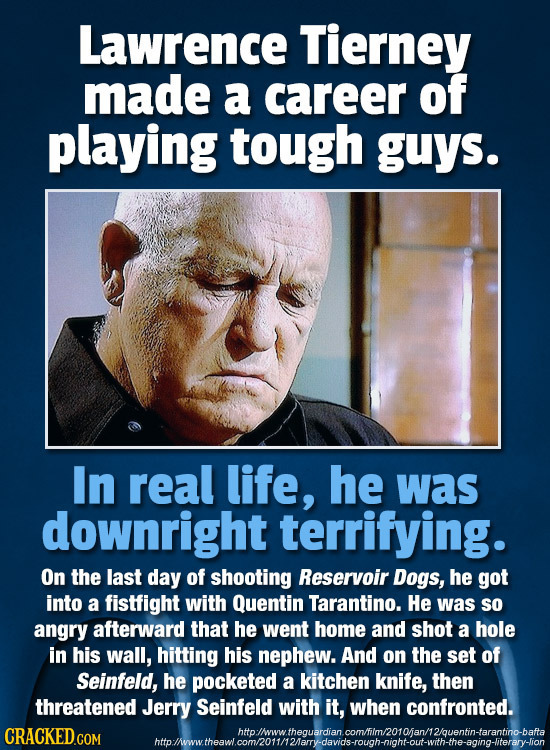 Lawrence Tierney made a career of playing tough guys. In real life, he was downright terrifying. On the last day of shooting Reservoir Dogs, he got in