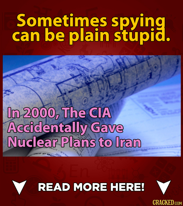 Sometimes spying can be plain stupid. In 2000, The CIA Accidentally Gave Nuclear Plans to Iran En READ MORE HERE!
