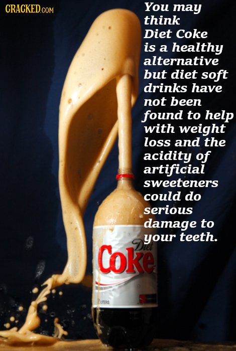 CRACKED COM You may think Diet Coke is a healthy alternative but diet soft drinks have not been found to help with weight loss and the acidity of arti