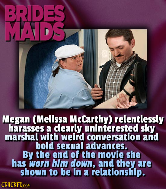 BRIDES MAIDS Megan (Melissa Mccarthy) relentlessly harasses a clearly uninterested sky marshal with weird conversation and bold sexual advances. By th
