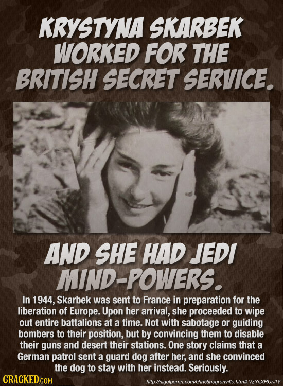 KRYSTYNA SKARBEK WORKED FOR THE BRITISH SECRET SERVICE. AND SHE HAD JEDI MIND-POWERS. In 1944, Skarbek was sent to France in preparation for the liber