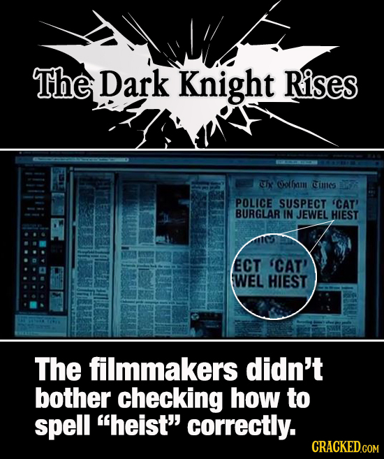 The Dark Knight Rises Uhx Oofbam Cimes POLICE SUSPECT 'CAT' BURGLAR IN JEWEL HIEST ECT 'CAT' WEL HIEST The filmmakers didn't bother checking how to sp