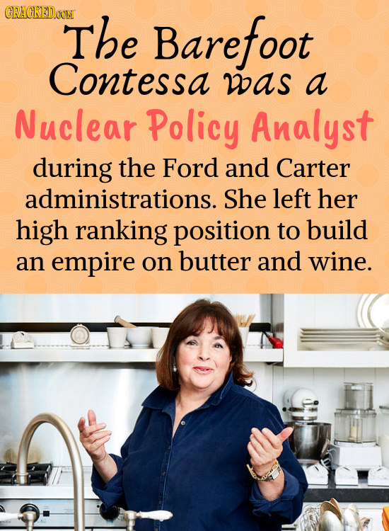 CRACRED.COIM The Barefoot Contessa was a Nuclear Policy Analyst during the Ford and Carter administrations. She left her high ranking position to buil