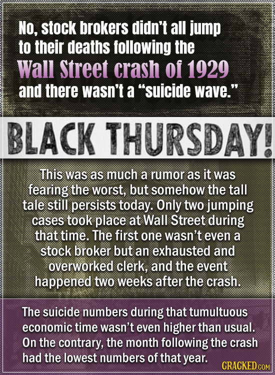 No, stock brokers didn't all jump to their deaths following the Wall Street crash of 1929 and there wasn't a suicide wave. BLACK THURSDAY! This was