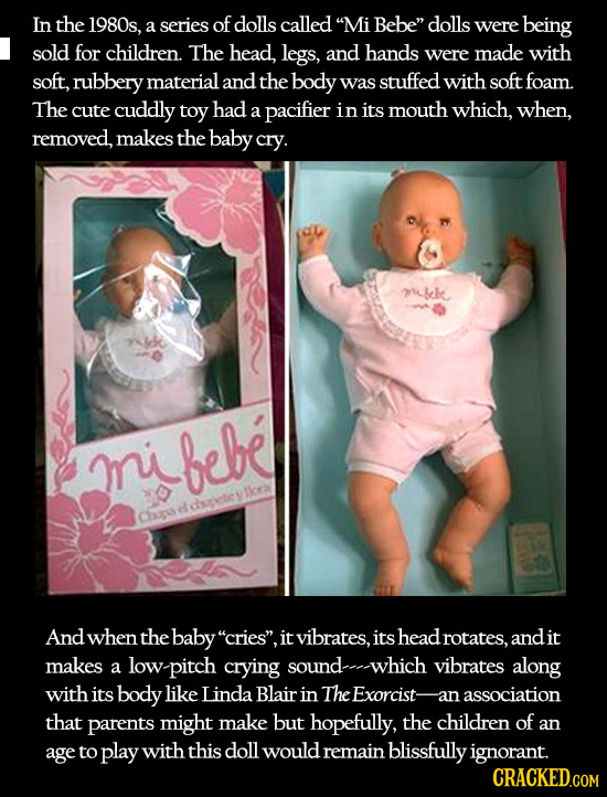 In the 1980s, a series of dolls called Mi Bebe dolls were being sold for children. The head, legs, and hands were made with soft, rubbery material a