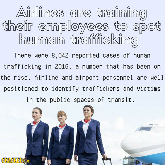 Airlines are training their mployees to spot human trafficking There were 8,042 reported cases of human trafficking in 2016, a number that has been on