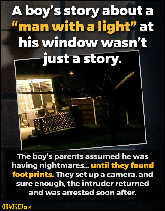 A boy's story about a man with a light at his window wasn't just a story. The boy's parents assumed he was having nightmares... until they found foo