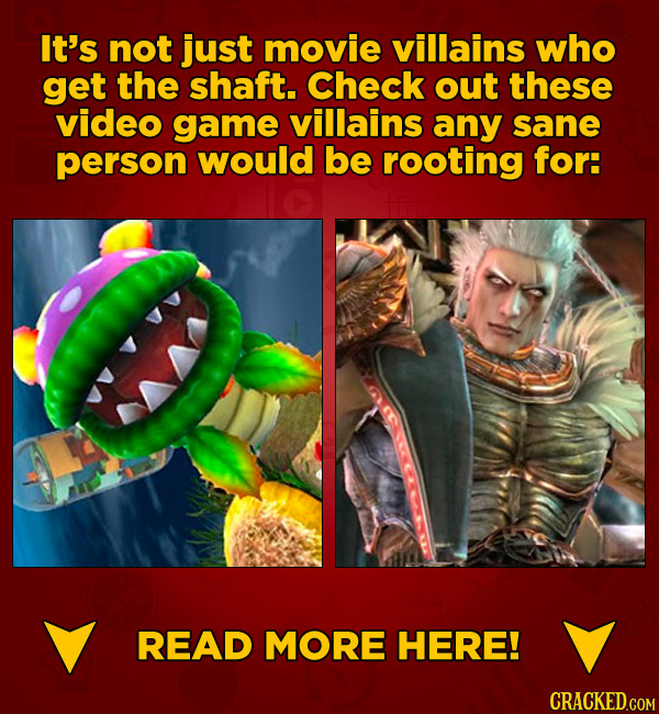It's not just movie villains who get the shaft. Check out these video game villains any sane person would be rooting for: READ MORE HERE!