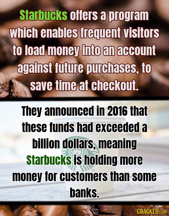 Starbucks offers a program which enables frequent visitors to load money into an account against future purchases, to save time at checkout. They anno