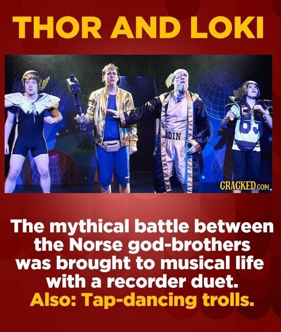 THOR AND LOKI IDIN CRACKED COM. The mythical battle between the Norse -brothers was brought to musical life with a recorder duet. Also: Tap-dancing tr