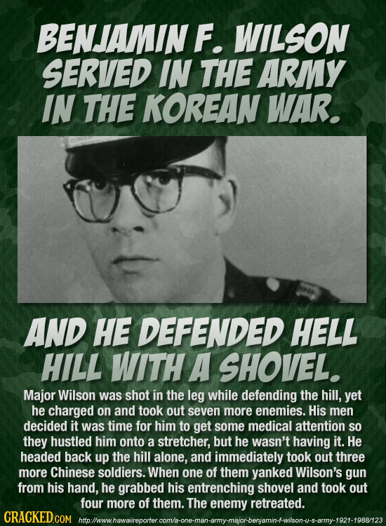 BENJAMIN F. WILSON SERVED IN THE ARMY IN THE KOREAN WAR. AND HE DEFENDED HELL HILL WITH A SHOVEL. Major Wilson was shot in the leg while defending the