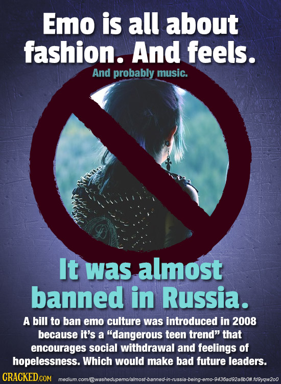Emo is all about fashion. And feels. And probably music. It was almost banned in Russia. A bill to ban emo culture was introduced in 2008 because it's