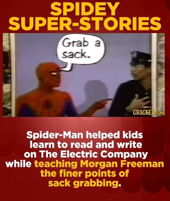 SPIDEY SUPER-STORIES Grab a sack. CRACKEDco Spider-Man helped kids learn to read and write on The Electric Company while teaching Morgan Freeman the f
