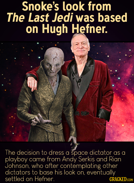 Snoke's look from The Last Jedi was based on Hugh Hefner. The decision to dress a space dictator as a playboy came from Andy Serkis and Rian Johnson,