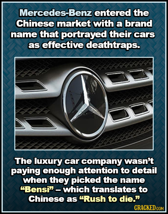Mercedes-Benz entered the Chinese market with a brand name that portrayed their cars as effective deathtraps. The luxury car company wasn't paying eno