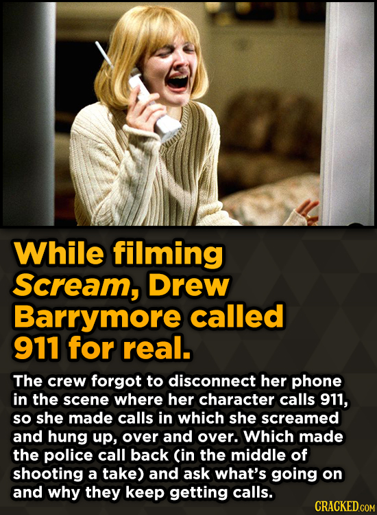 Ridiculous Behind-The-Scenes Stories From Your Favorite Movies And Shows - While filming Scream, Drew Barrymore called 911 for real.
