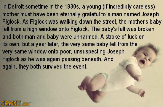 In Detroit sometime in the 1930s, a young (if incredibly careless) mother must have been eternally grateful to a man named Joseph Figlock. As Figlock