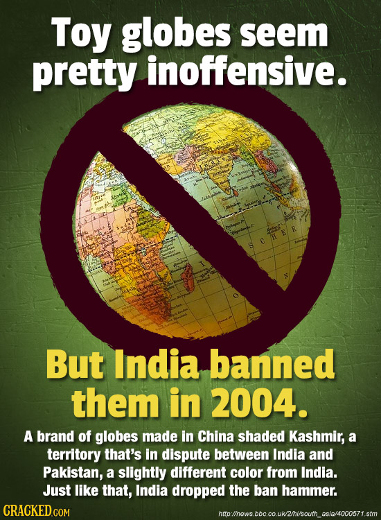 Toy globes seem pretty inoffensive. R But India banned them in 2004. A brand of globes made in China shaded Kashmir, a territory that's in dispute bet