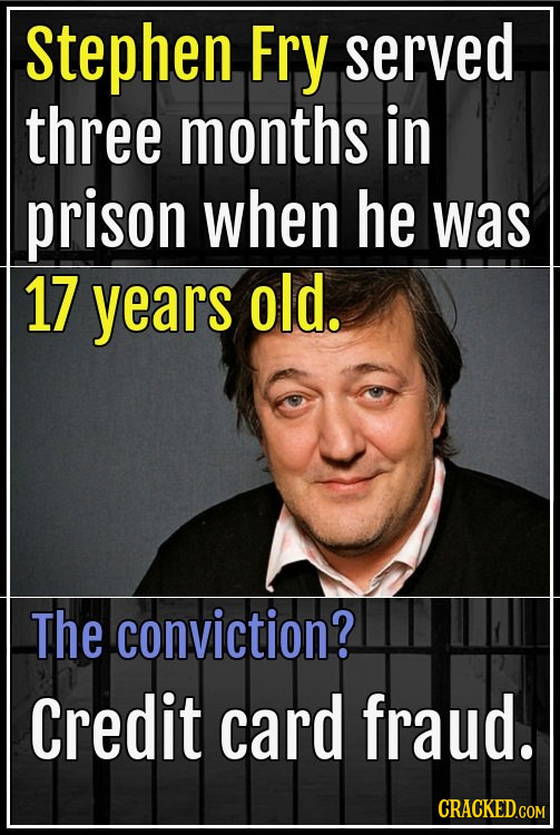 Stephen Fry served three months in prison when he was 17 years old. The conviction? Credit card fraud.