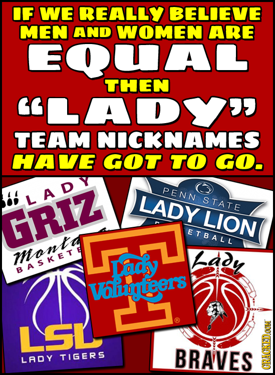IF WE REALLY BELIEVE MEN AND WOMEN ARE EOUAL THEN LADYU TEAM NICKNAMES HAVE GOT TO GO. PENN LADY LADY STATE GRIZ LION ETBALL mont Lady Ady BASKET Vli