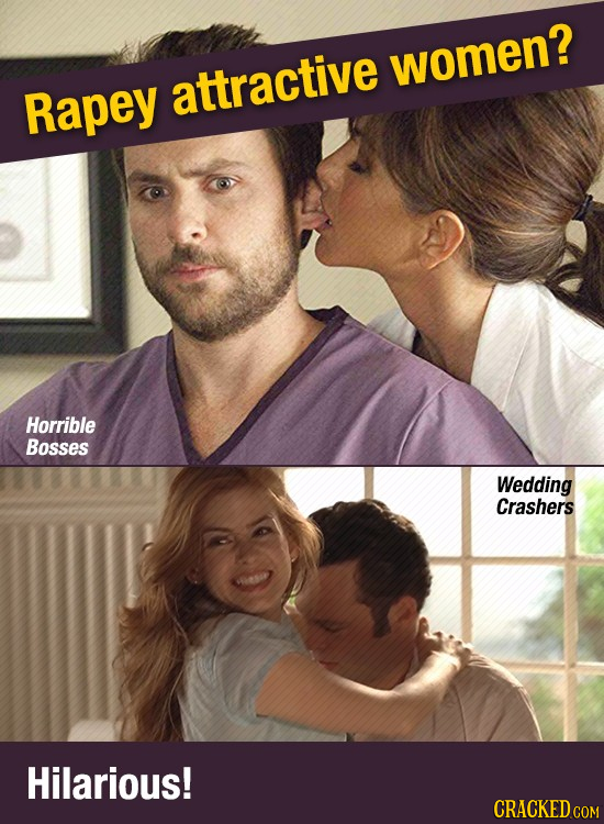 women? Rapey attractive Horrible Bosses Wedding Crashers Hilarious! CRACKED