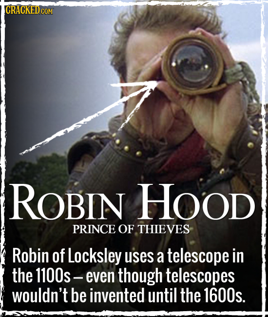 CRACKEDCO COM ROBIN HOod PRINCE OF THIEVES Robin of Locksley uses a telescope in the 1100s - even though telescopes wouldn't be invented until the 160