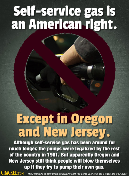 Self-service gas is an American right. Except in Oregon and New Jersey. Although self-service gas has been around for much longer, the pumps were lega