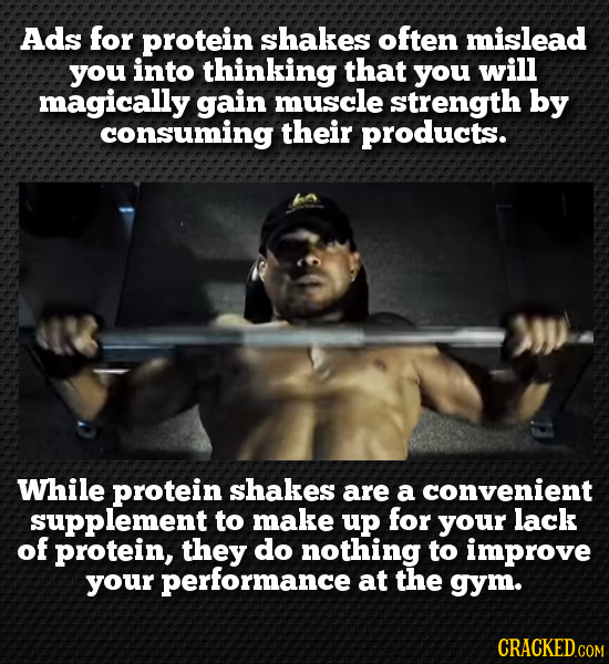 Ads for protein shakes often mislead you into thinking that you will magically gain muscle strength by consuming their products. While protein shakes
