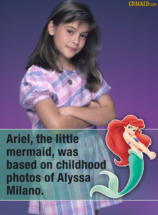 CRACKED cO Ariel, the little mermaid, was based on childhood photos of Alyssa Milano.