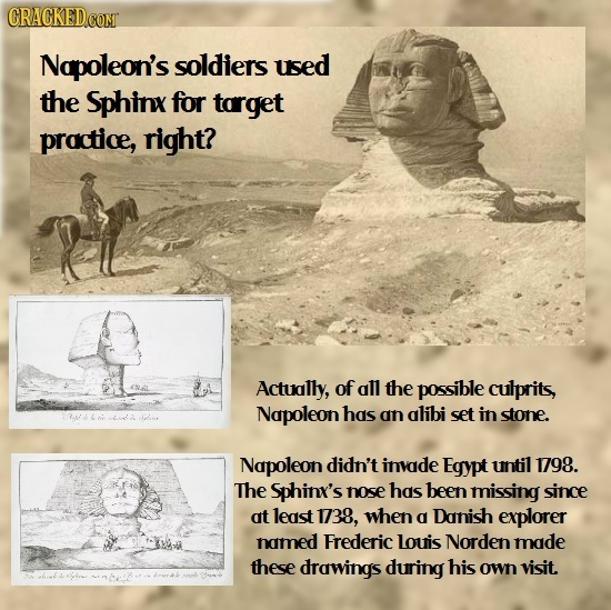 CRACKEDCO Napoleon's soldiers used the Sphinx for target practice, right? Actually, of all the possible culprits, Napoleon has an alibi set in stone.
