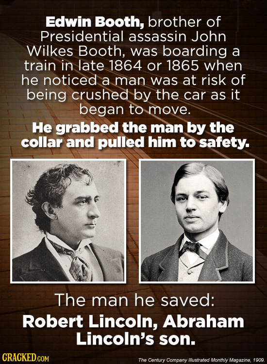 Edwin Booth, brother of Presidential assassin John Wilkes Booth, was boarding a train in late 1864 or 1865 when he noticed a man was at risk of being