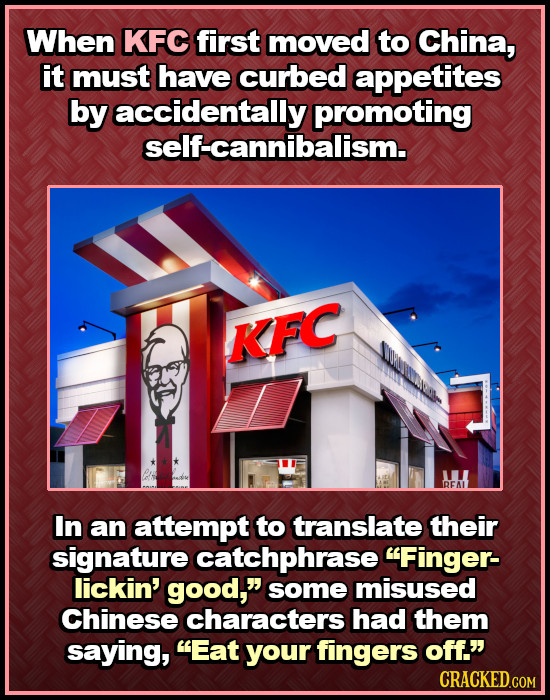 When KFC first moved to China, it must have curbed appetites by accidentally promoting self-cannibalism. KFC DEAL In an attempt to translate their sig