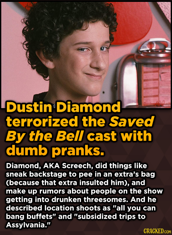 Ridiculous Behind-The-Scenes Stories From Your Favorite Movies And Shows - Dustin Diamond terrorized the Saved By the Bell cast with dumb pranks.