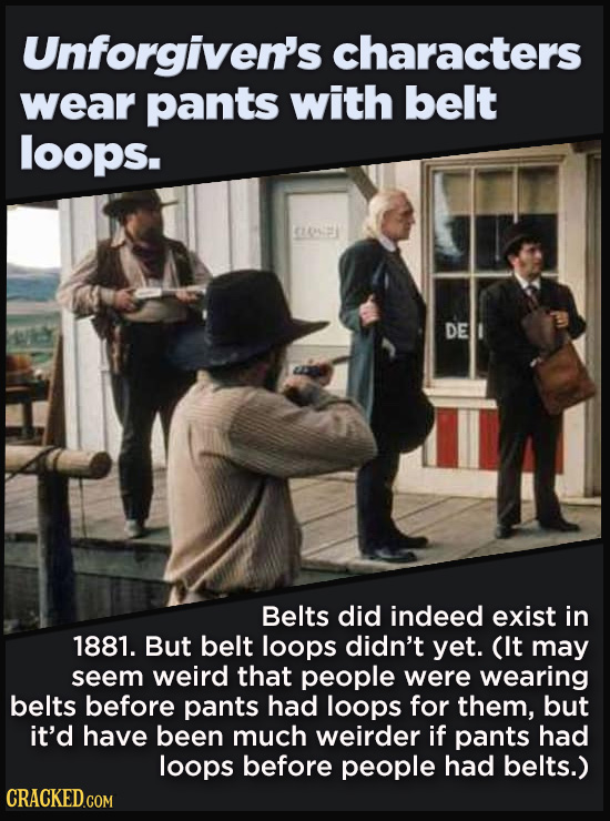 21 Details That Movies And TV Shows Got Exactly Wrong - Belts did indeed exist in  1881. But belt loops didn't yet. (It may seem weird that people wer