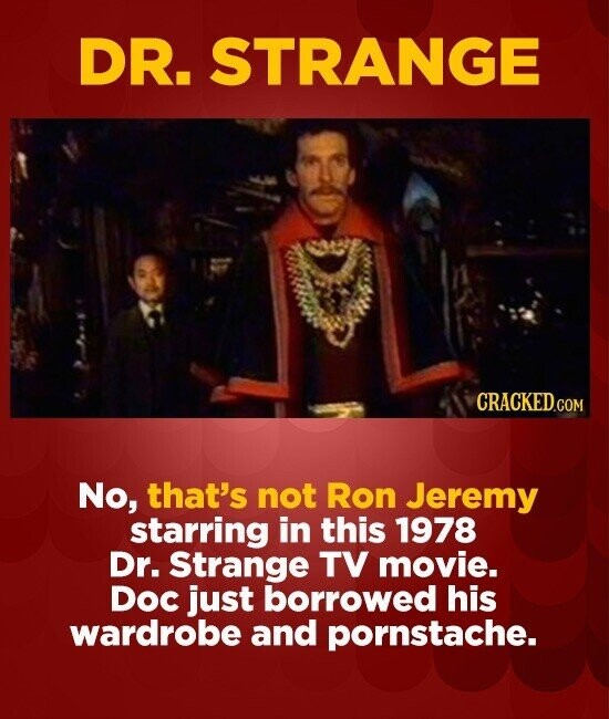 DR. STRANGE CRACKED.COM No, that's not Ron Jeremy starring in this 1978 Dr. Strange TV movie. Doc just borrowed his wardrobe and pornstache.