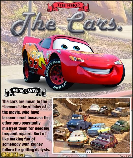 THE HERO The Caits Oe dwat THE DICK MOVE The cars are mean to the lemons, the villains of the movie, who have become cruel because the other cars co