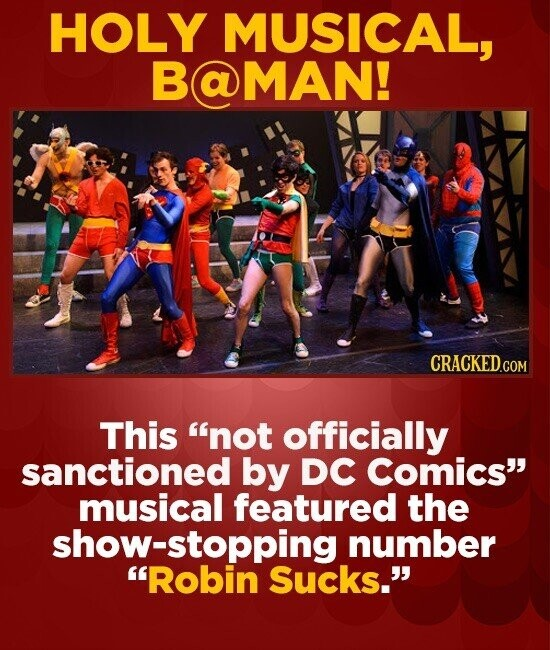 HOLY MUSICAL, AMAN! CRACKED This not officially sanctioned by DC Comics musical featured the show-stopping number Robin Sucks.