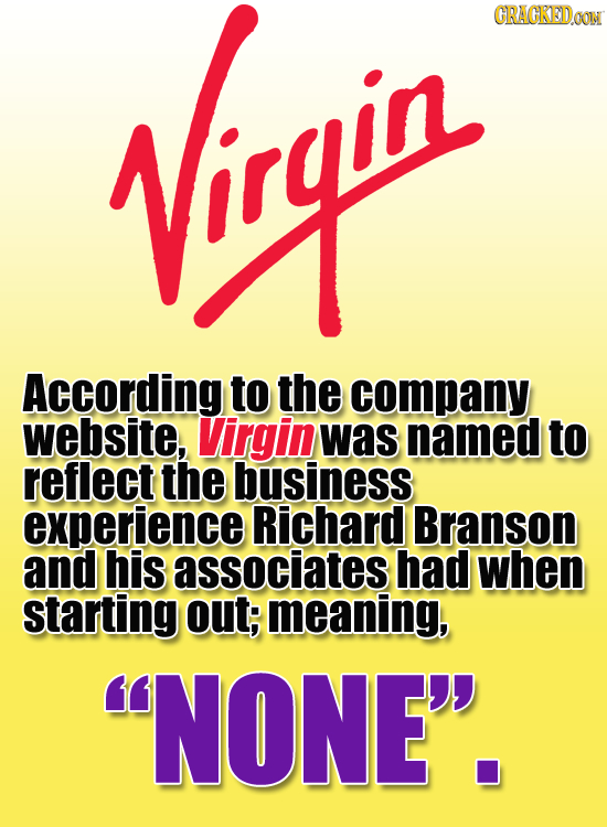 Wirgin CRACKEDOON According to the company website, Virgin was named to reflect the business experience Richard Branson and his associates had when st