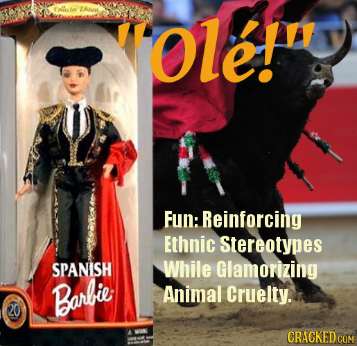 Olef Fun: Reinforcing Ethnic Stereotypes SPANISH While Glamorizing Barlie Animal Cruelty. A WIME CRACKED COM