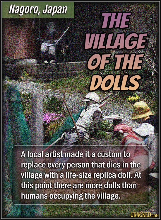Nagoro, Japan - The village of the dolls - A local artist made it a custom to replace every person that dies in the village with a life-size replica d