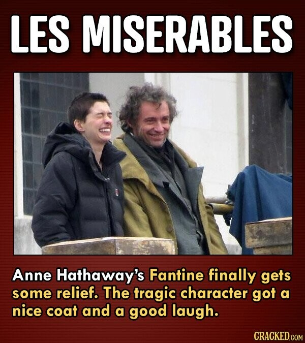 LES MISERABLES Anne Hathaway's Fantine finally gets some relief. The tragiC character got a nice coat and a good laugh.