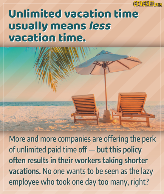CRACKEDCON Unlimited vacation time usually means less vacation time. More and more companies are offering the perk of unlimited paid time off -but thi
