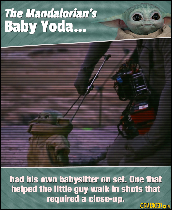 The Mandalorian's Baby Yoda... had his own babysitter on set. One that helped the little guy walk in shots that required a close-up.